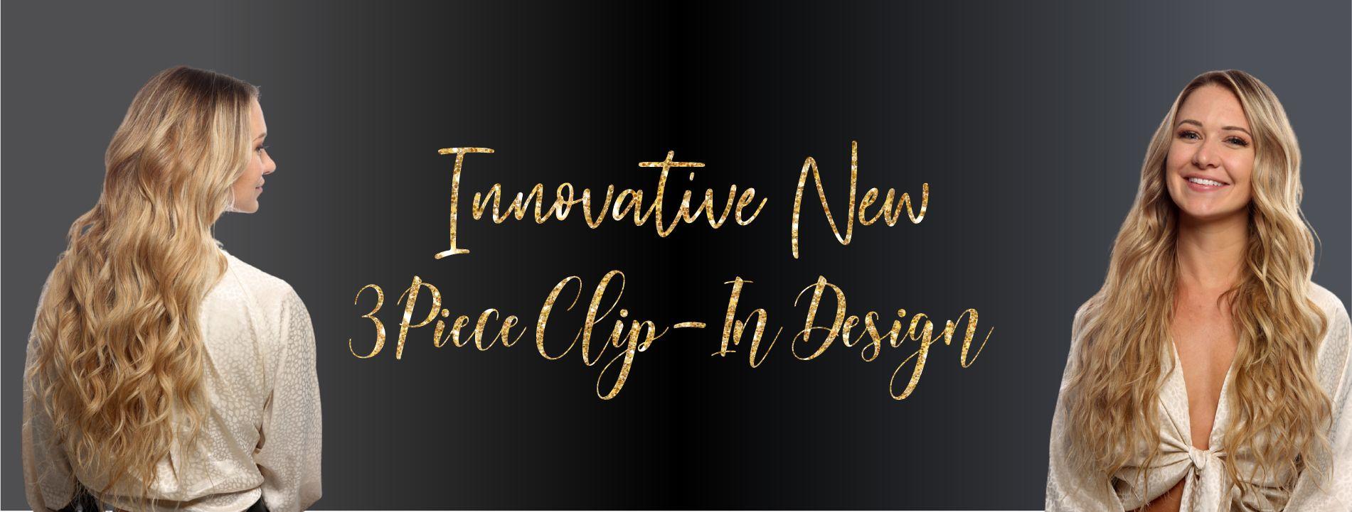 Innovative New 3 Piece Clip-In Design!
